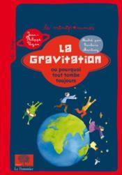 La gravitation ; ou pourquoi tout tombe toujours - Couverture - Format classique