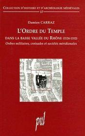 L'ordre du temple dans la basse vallée du Rhône (1124-1312) ; ordre militaire, croisades et sociétés méridionales - Couverture - Format classique