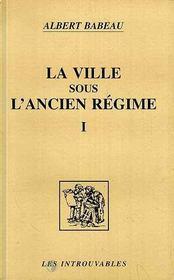La Ville Sous L'Ancien Regime T.1 - Intérieur - Format classique