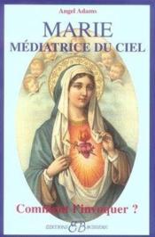 Marie médiatrice du ciel ; comment l'invoquer ? - Couverture - Format classique