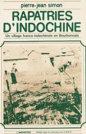 Rapatriés d'Indochine ; un village franco-indochinois en Bourbonnais - Couverture - Format classique