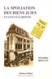 La spoliation des biens juifs en Lot-et-Garonne - Couverture - Format classique
