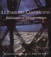 Le Paris Des Centraliens. Batisseurs Et Entrepreneurs - Couverture - Format classique