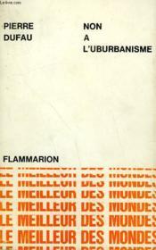 Non A L'Uburbanisme. Collection : Le Meilleur Des Mondes. - Couverture - Format classique