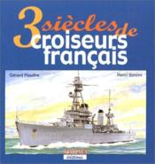 3 siecles de croiseurs francais - Couverture - Format classique