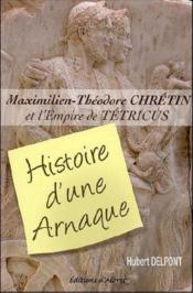 Maximilien-Théodore Chrétin et l'empire de Tétricus ; histoire d'une arnaque - Couverture - Format classique