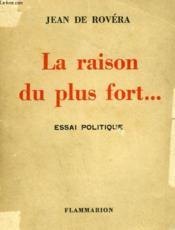 La Raison Du Plus Fort... . Essai Politique. - Couverture - Format classique