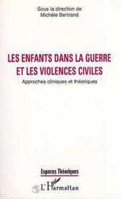 Les Enfants Dans La Guerre Et Les Violences Civiles ; Approches Cliniques Et Theoriques - Intérieur - Format classique