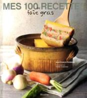 Mes 100 Recettes De Foie Gras - Couverture - Format classique