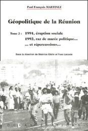 Geopolitique de la Réunion t.2 ; 1991, éruption sociale ; 1992, raz de marée politique... - Couverture - Format classique