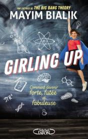 Vente  Girling up ; comment devenir forte, futée et fabuleuse  - Mayim Bialik