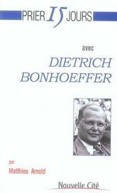 Prier 15 Jours Avec ; Dietrich Bonhoeffer - Intérieur - Format classique
