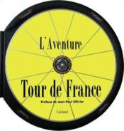 Vente livre :  L'aventure Tour de France  - Collectif - Jean-Paul Ollivier - Collectif/Ollivier