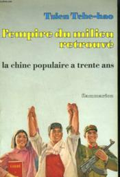 L'Empire Du Milieu Retrouve. La Chine Populaire A Trente Ans. - Couverture - Format classique