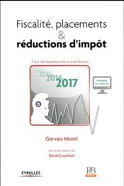 Vente  Fiscalité, placements & réductions d'impôt (édition 2017)  - David Ecochard - Morel/Ecochard - Gervais Morel