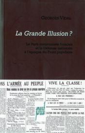 La grande illusion ? le parti communiste français et la défense nationale à l'époque du front populaire - Couverture - Format classique