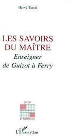 Les savoirs du maitre ; enseigner de Guizot à Ferry - Couverture - Format classique