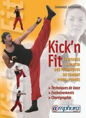 Kick'n fit ; le fitness à partir des techniques de combat pieds-poings ; techniques de base, enchaînements... - Intérieur - Format classique