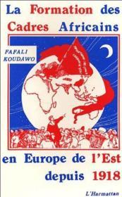 La formation des cadres africains en Europe de l'est depuis 1918 - Couverture - Format classique