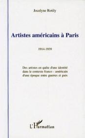 Artistes américains à Paris, 1914-1939 ; des artistes en quête d'une identité dans le contexte franco-américain d'une époque entre guerres et paix - Couverture - Format classique