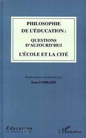 Philosophie De L'Education : Question D'Aujourd'Hui L'Ecole Et La Cite - Intérieur - Format classique