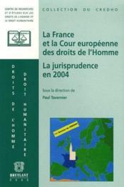 France Et La Cour Europeenne Des Droits De L'Homme. Jurispridence En 2004. Presentation, Commentaire - Couverture - Format classique