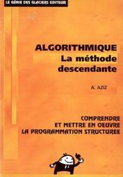 Algorithmique. Comprendre Et Mettre En Oeuvre La Programmation Structuree - Couverture - Format classique