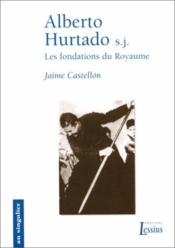 Alberto Hurtado Sj Les Fondations Du Royaume - Couverture - Format classique