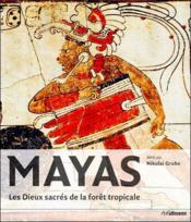 Mayas ; les Dieux sacrés de la forêt tropicale - Couverture - Format classique