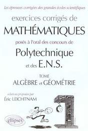 Exercices Corriges De Mathematiques Polytechnique Et Des Ens Tome Algebre Et Geometrie - Intérieur - Format classique