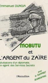Mobutu et l'argent du Zaïre ; révélations d'un diplomate, ex-agent des services secrets - Couverture - Format classique