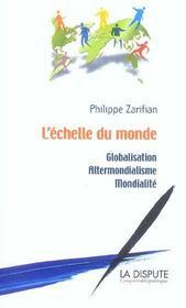 L'Echelle Du Monde ; Globalisation, Altermondialisme, Mondialite - Intérieur - Format classique
