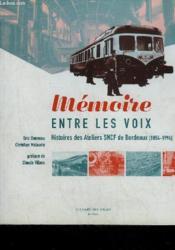 Memoire entre les voix, histoires des ateliers sncf de bordeaux (1854-1994) - Couverture - Format classique