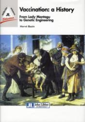 Vaccination : a history ; from lady Montagu to Jenner, Pasteur and genetic engineering  - Hervé Bazin - Herve Bazin