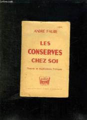 Les Conserves Chez Soi. Theorie Et Applications Pratiques. - Couverture - Format classique