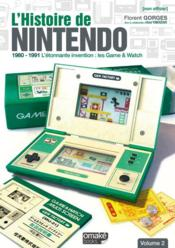Vente livre :  L'histoire de Nintendo v.2 (non officiel) ; 1980/1991 l'étonnante invention ; les game & watch  - Florent Gorges