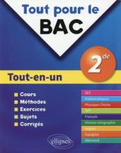 Tout Pour Le Bac ; Tout-En-Un ; 2nde ; Cours Méthodes Exercices Sujets Corrigés - Couverture - Format classique