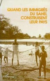 Quand Les Immigres Du Sahelconstruisent Leur Pays - Couverture - Format classique