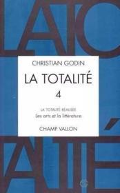 La totalité t.4 ; la totalité réalisée ; les arts et la littérature - Couverture - Format classique