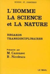 L'homme, la science et la nature ; regards transdisciplinaire - Couverture - Format classique