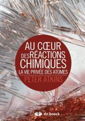 Au coeur des réactions chimiques ; la vie privée des atomes - Couverture - Format classique
