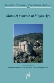 Mines Et Pouvoirs. Le Controle Seigneurial De L Exploitation Miniere Au Moyen Age - Intérieur - Format classique