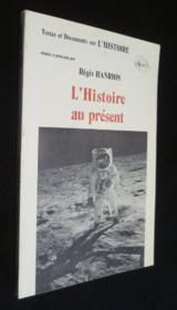 Textes Et Documents Sur L'Histoire L'Histoire Au Present - Couverture - Format classique