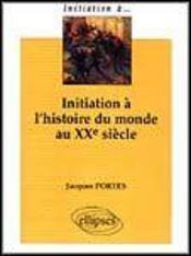 Initiation A L'Histoire Du Monde Au Xxe Siecle - Intérieur - Format classique