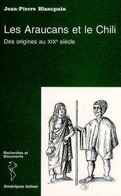 Les araucans et le chili ; des origines au xix siècle - Intérieur - Format classique