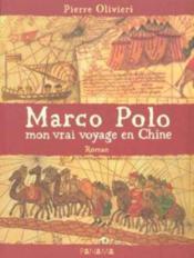 Marco polo mon vrai voyage en chine - Couverture - Format classique