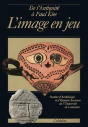 De L'Antiquite A Paul Klee, L'Image En Jeu - Couverture - Format classique