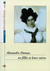 Cahiers Alexandre Dumas N.24 ; Alexandre Dumas, Ses Filles Et Leurs Mères - Couverture - Format classique