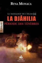 La naissance de l'Islam t.1 ; la Djâhilia, période des ténèbres - Couverture - Format classique