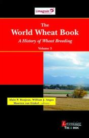 Vente livre :  The world wheat book t.3 ; a history of wheat breeding  - Alain P. Bonjean - William J. Angus - Maarten Van Ginkel